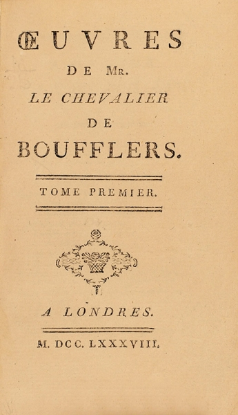 Произведения рыцаря [Станисласа де] Буффлера. [Oeuvres demr. lechevalier deBoufflers. Нафр.яз.] Т. 1-2. Лондон, 1783.